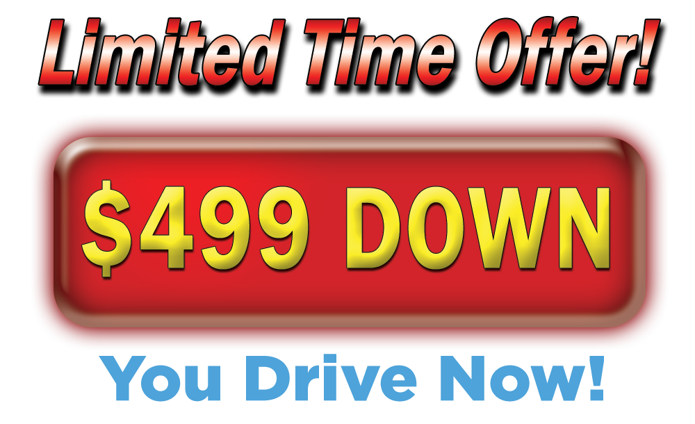 Limited Time Offer!  $499 Down.  You Drive Now!